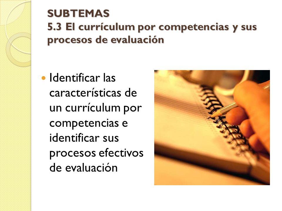 SUBTEMAS 5.3 El currículum por competencias y sus procesos de evaluación