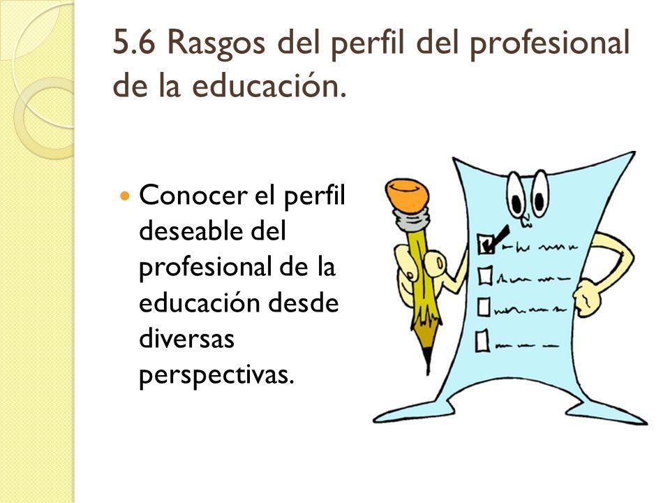 5.6 Rasgos del perfil del profesional de la educación.