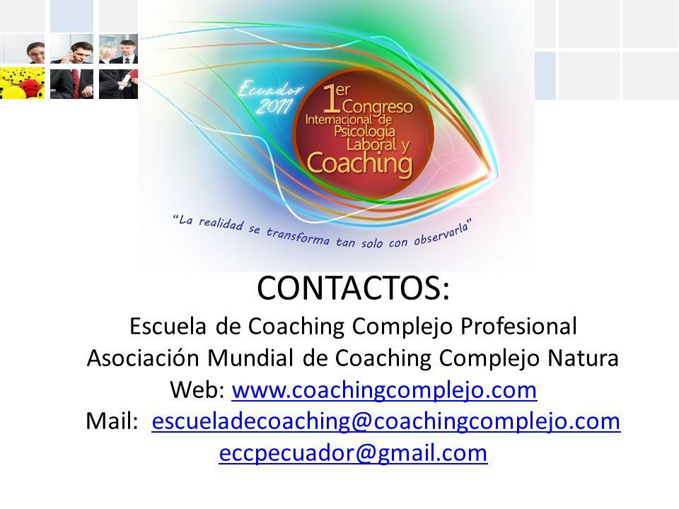 CONTACTOS: Escuela de Coaching Complejo Profesional Asociación Mundial de Coaching Complejo Natura Web: www.coachingcomplejo.com Mail: escueladecoaching@coachingcomplejo.com eccpecuador@gmail.com