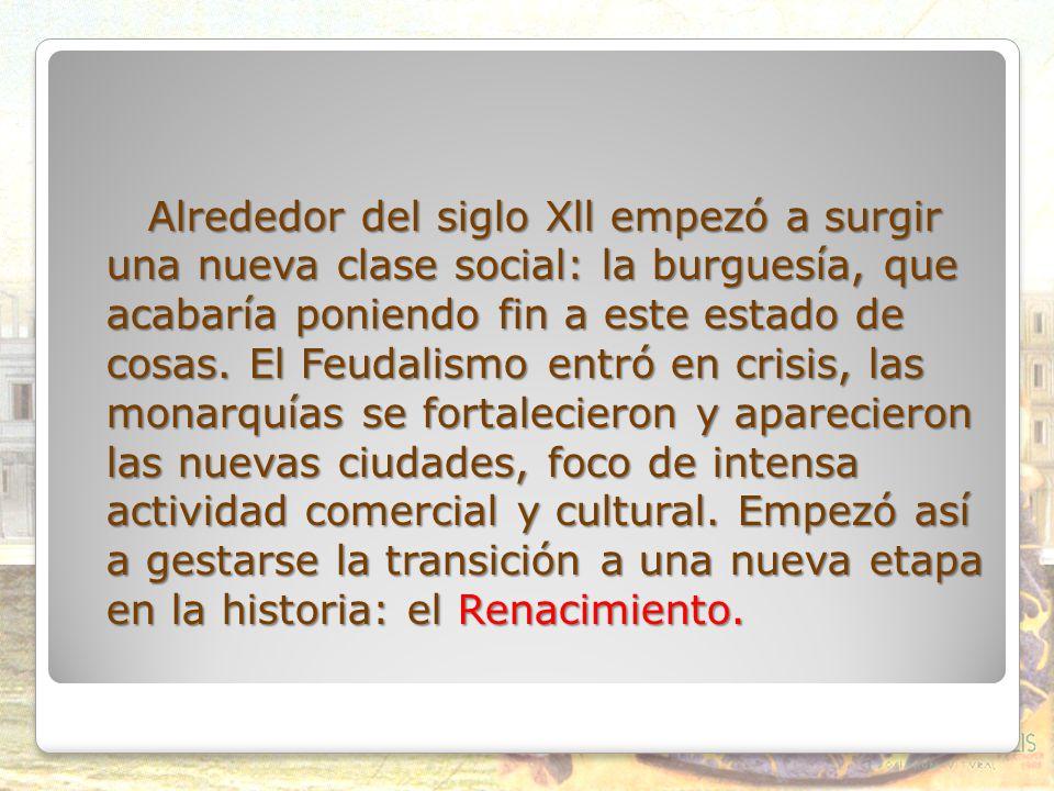 Alrededor del siglo Xll empezó a surgir una nueva clase social: la burguesía, que acabaría poniendo fin a este estado de cosas.