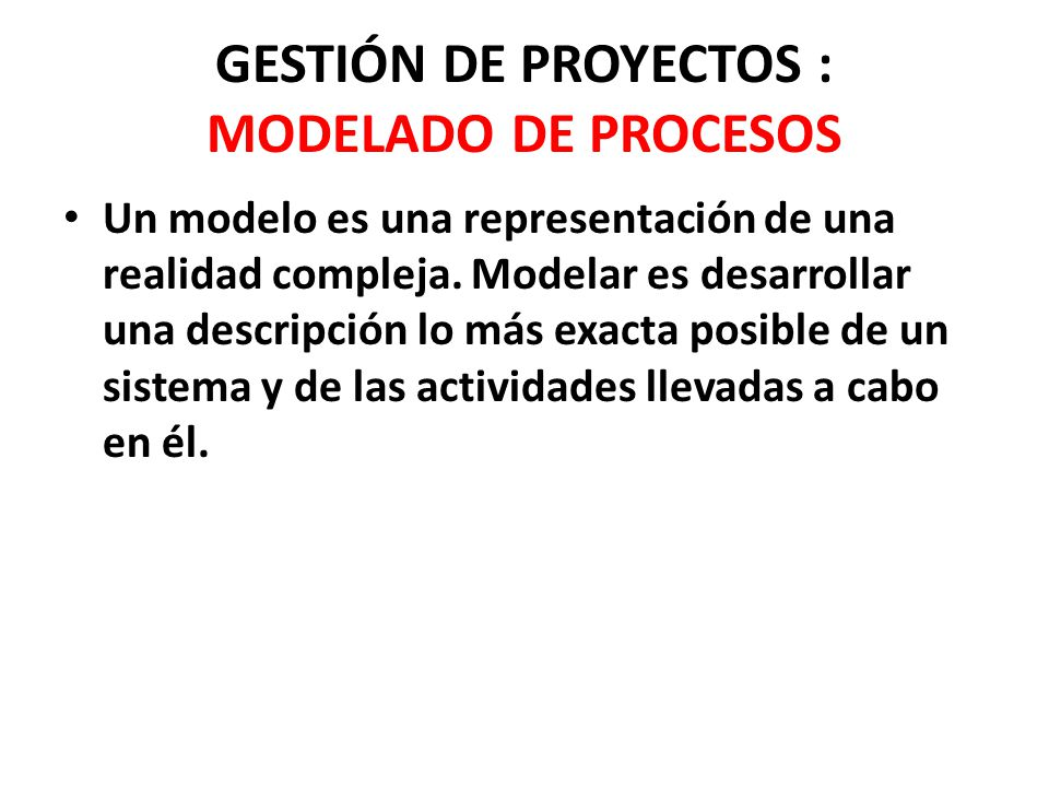 GESTIÓN DE PROYECTOS : MODELADO DE PROCESOS