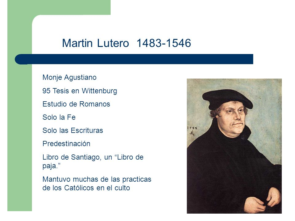 Martin Lutero 1483-1546 Monje Agustiano 95 Tesis en Wittenburg