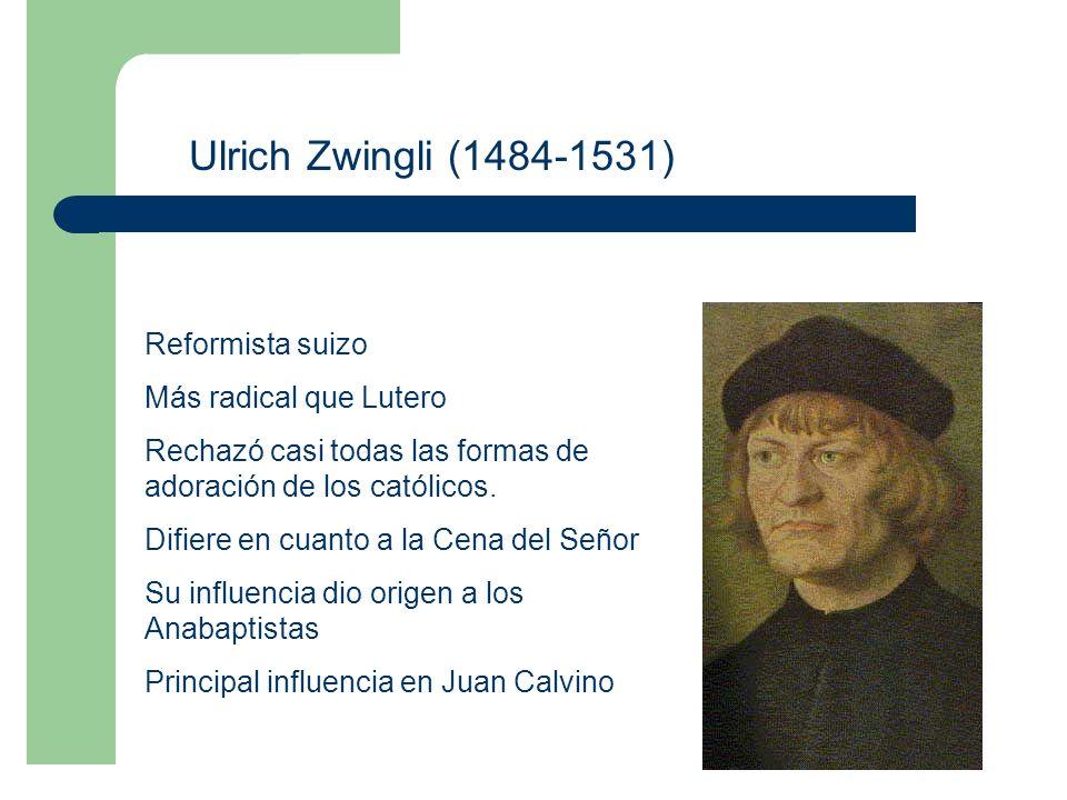 Ulrich Zwingli (1484-1531) Reformista suizo Más radical que Lutero