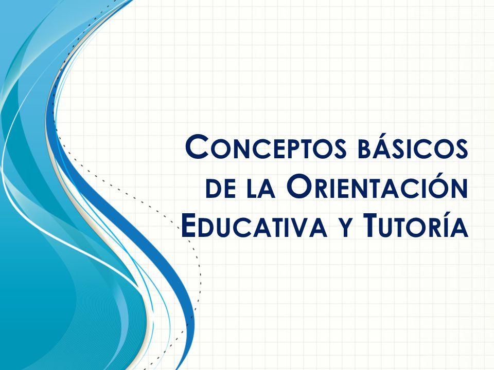 Conceptos básicos de la Orientación Educativa y Tutoría