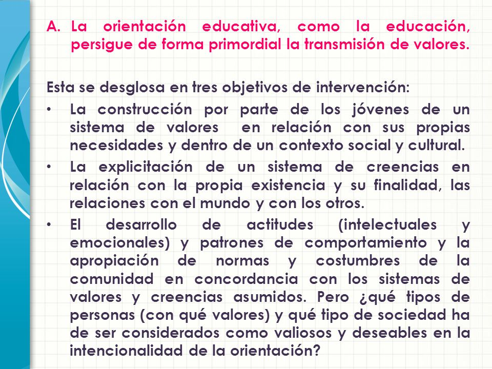 La orientación educativa, como la educación, persigue de forma primordial la transmisión de valores.