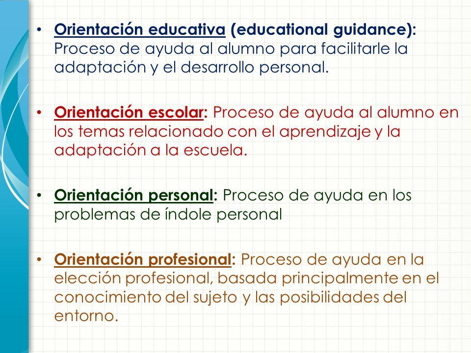 Orientación educativa (educational guidance): Proceso de ayuda al alumno para facilitarle la adaptación y el desarrollo personal.