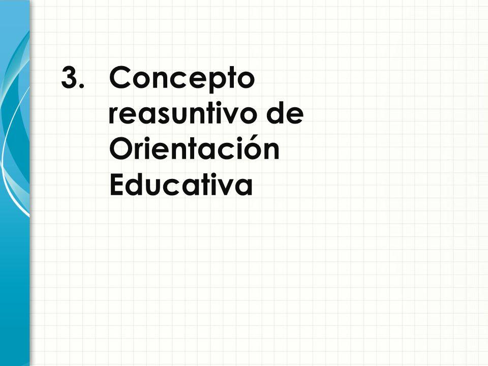 3. Concepto reasuntivo de Orientación Educativa