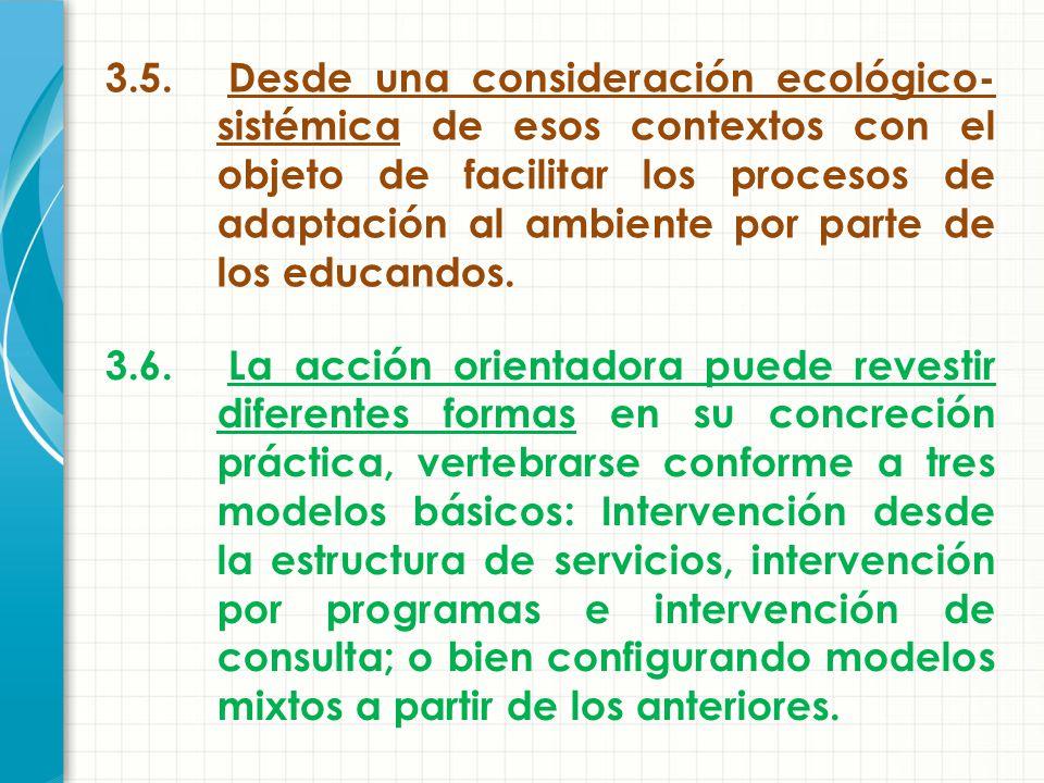 3.5. Desde una consideración ecológico-sistémica de esos contextos con el objeto de facilitar los procesos de adaptación al ambiente por parte de los educandos.