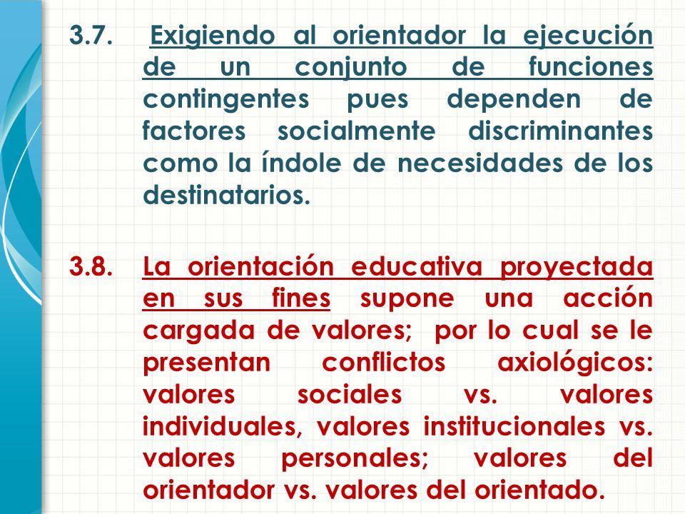 3.7. Exigiendo al orientador la ejecución de un conjunto de funciones contingentes pues dependen de factores socialmente discriminantes como la índole de necesidades de los destinatarios.