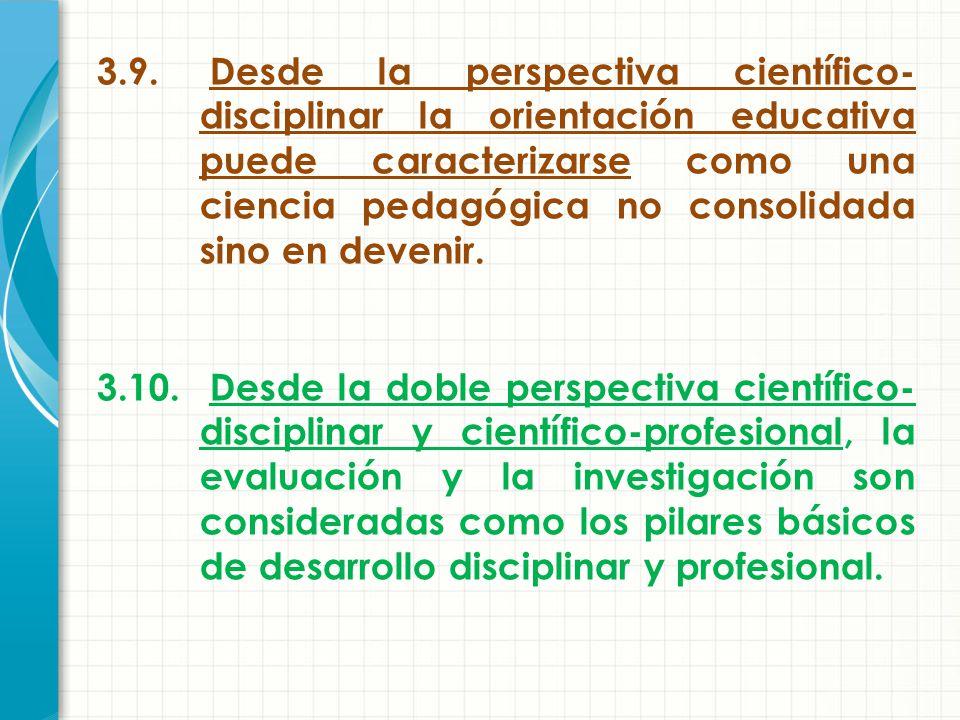 3.9. Desde la perspectiva científico-disciplinar la orientación educativa puede caracterizarse como una ciencia pedagógica no consolidada sino en devenir.