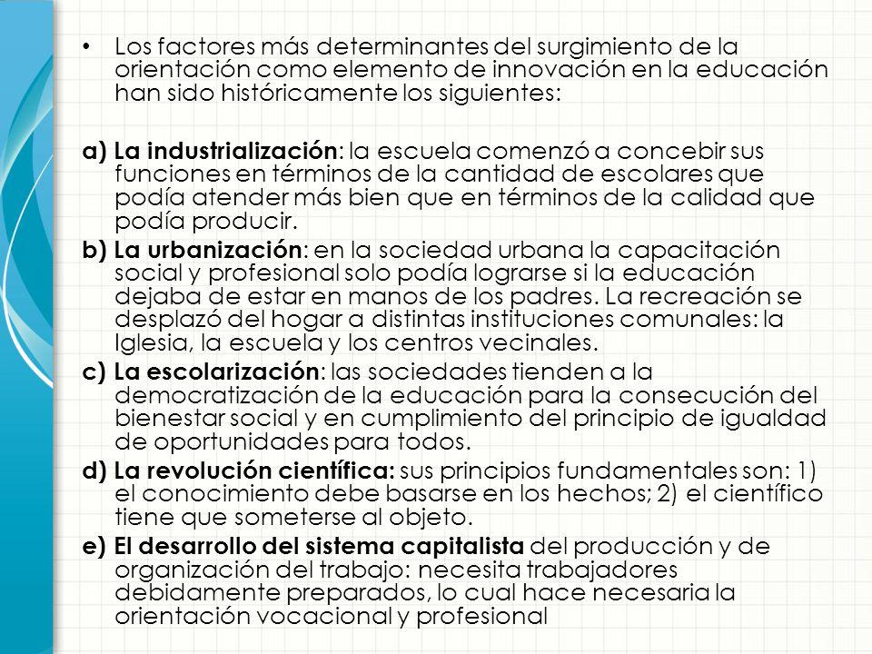 Los factores más determinantes del surgimiento de la orientación como elemento de innovación en la educación han sido históricamente los siguientes: