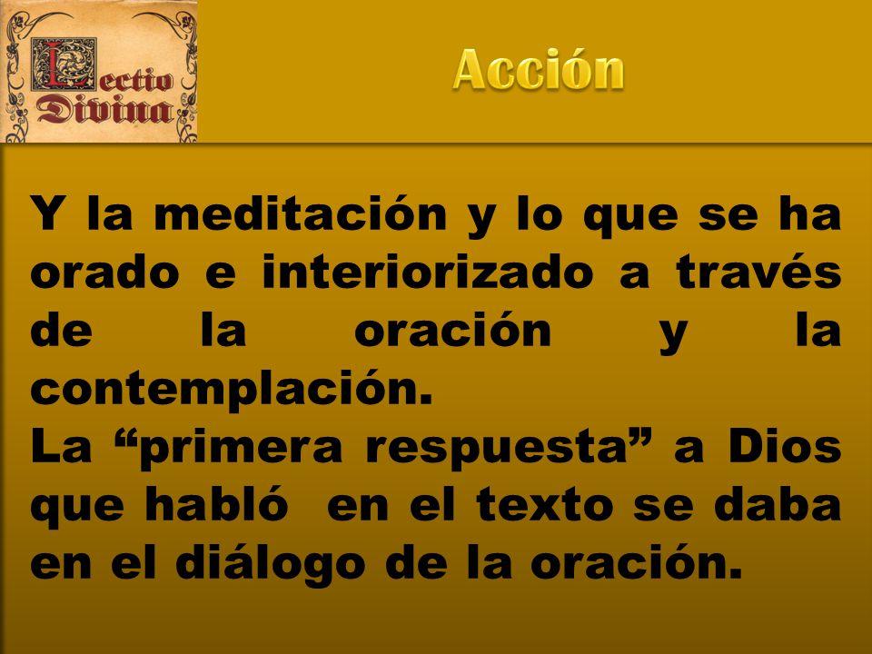 Acción Y la meditación y lo que se ha orado e interiorizado a través de la oración y la contemplación.