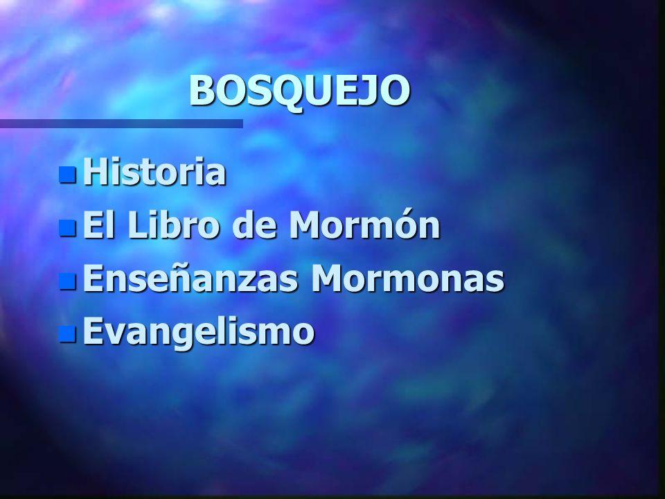 BOSQUEJO Historia El Libro de Mormón Enseñanzas Mormonas Evangelismo