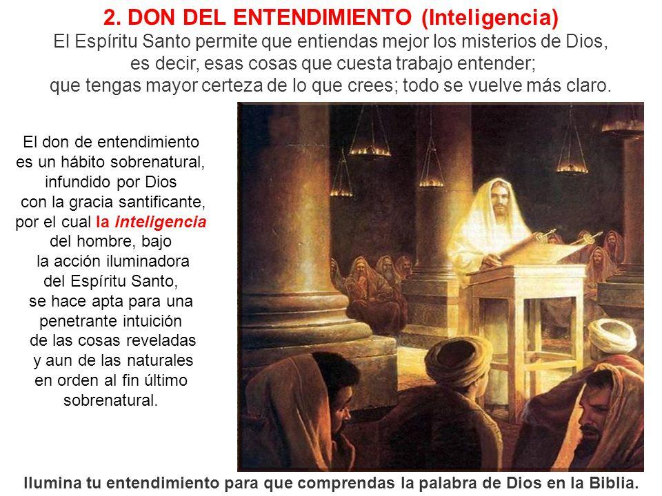 2. DON DEL ENTENDIMIENTO (Inteligencia) El Espíritu Santo permite que entiendas mejor los misterios de Dios,