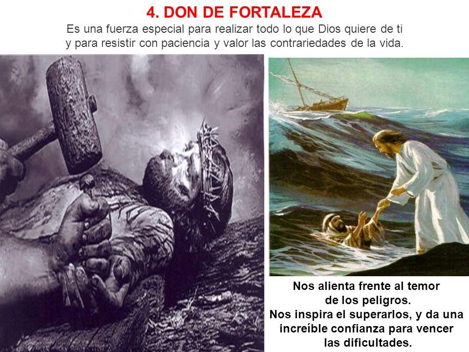 4. DON DE FORTALEZA Es una fuerza especial para realizar todo lo que Dios quiere de ti
