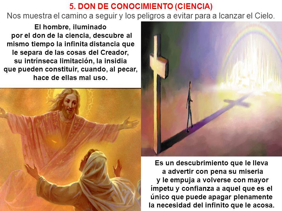 5. DON DE CONOCIMIENTO (CIENCIA) Nos muestra el camino a seguir y los peligros a evitar para a lcanzar el Cielo.