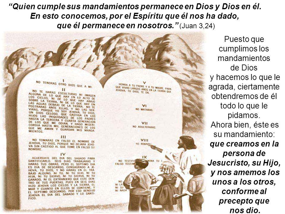 Quien cumple sus mandamientos permanece en Dios y Dios en él.