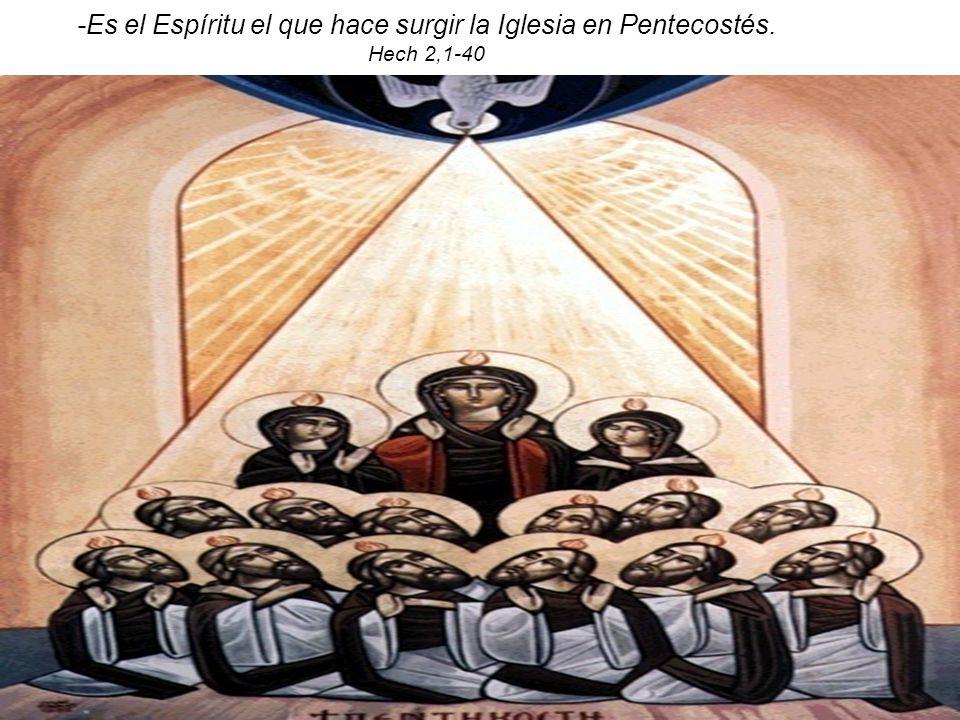 -Es el Espíritu el que hace surgir la Iglesia en Pentecostés.
