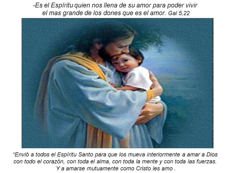 -Es el Espíritu quien nos llena de su amor para poder vivir