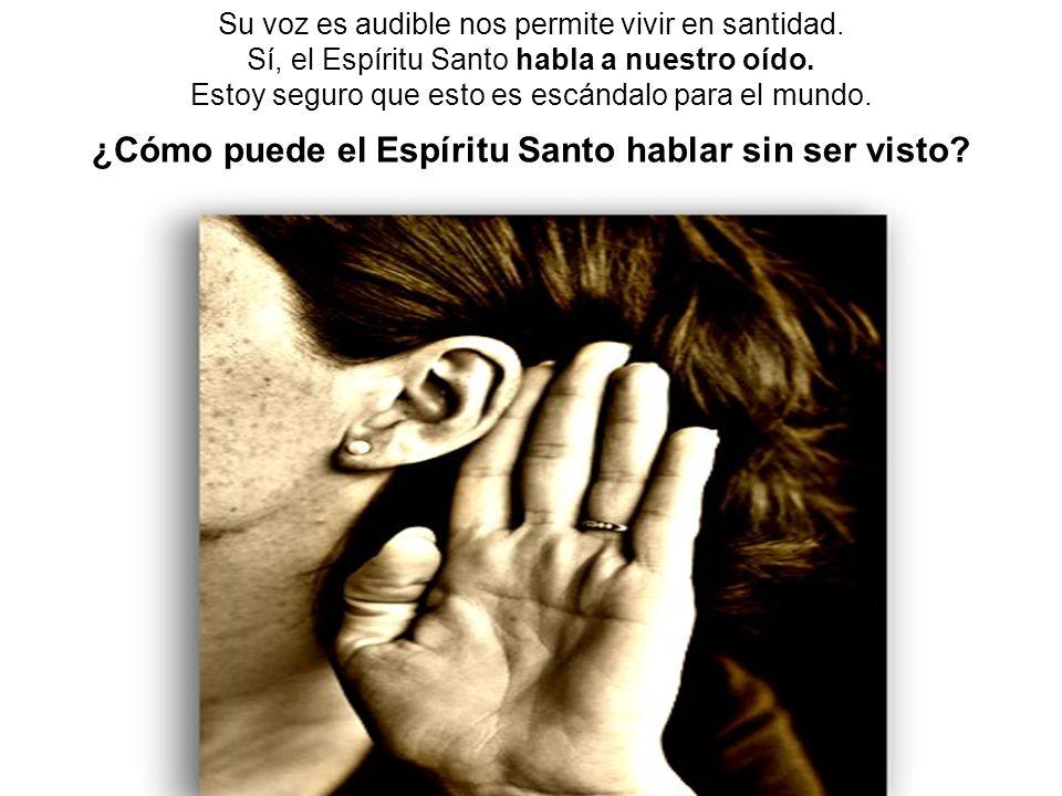 ¿Cómo puede el Espíritu Santo hablar sin ser visto