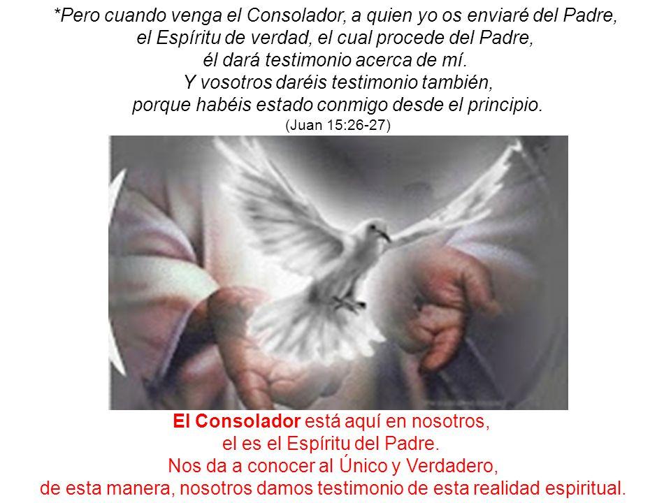 *Pero cuando venga el Consolador, a quien yo os enviaré del Padre,