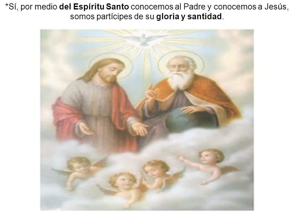*Sí, por medio del Espíritu Santo conocemos al Padre y conocemos a Jesús, somos partícipes de su gloria y santidad.
