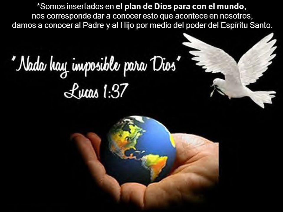 *Somos insertados en el plan de Dios para con el mundo,