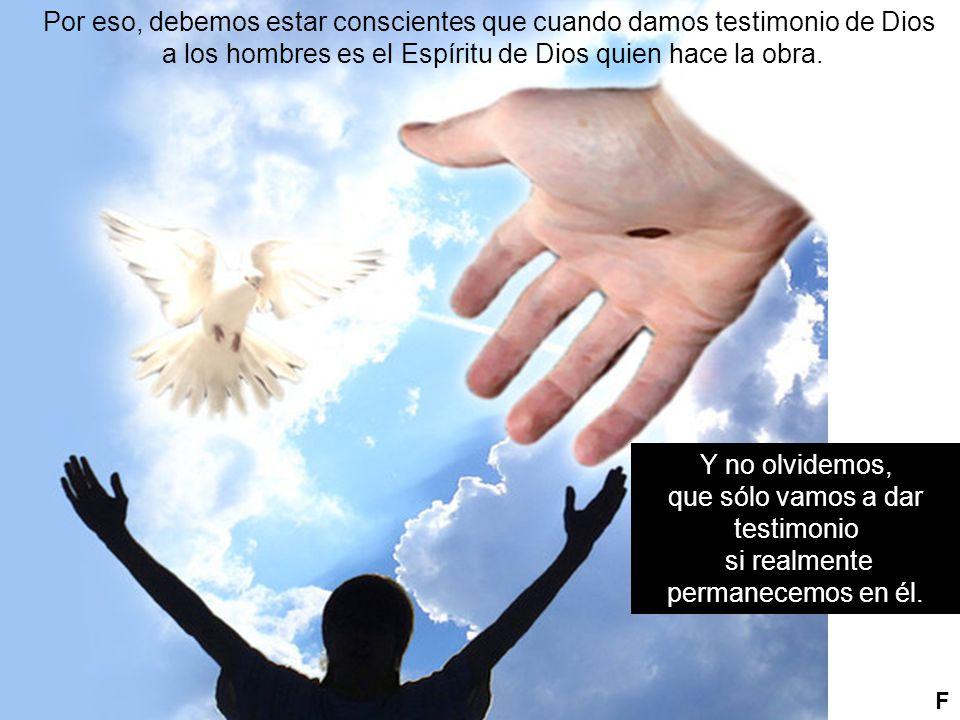 Por eso, debemos estar conscientes que cuando damos testimonio de Dios