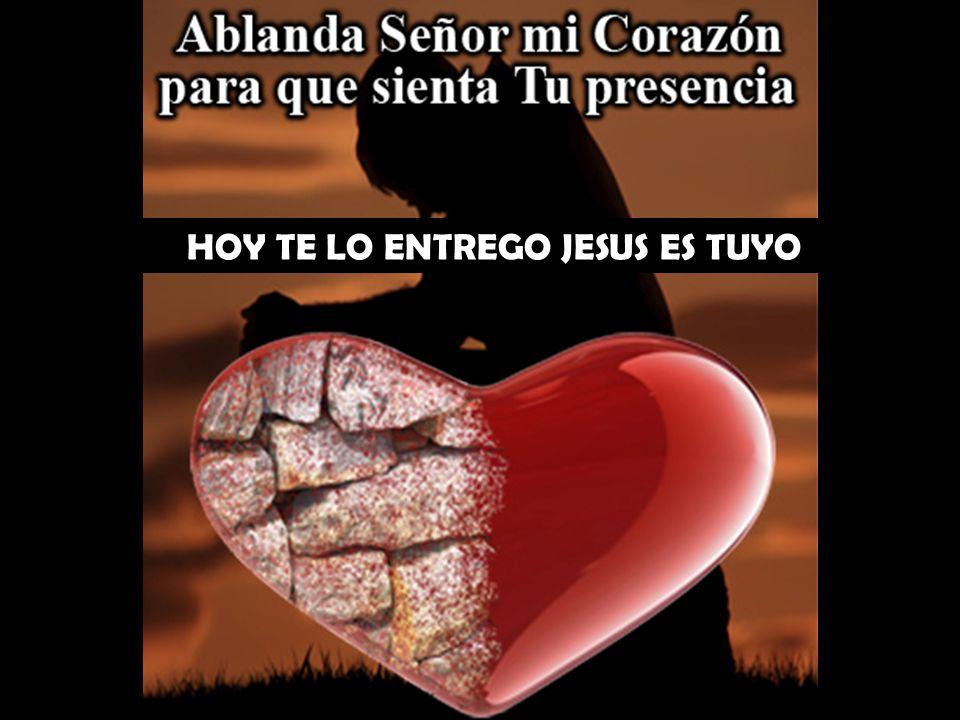 HOY TE LO ENTREGO JESUS ES TUYO