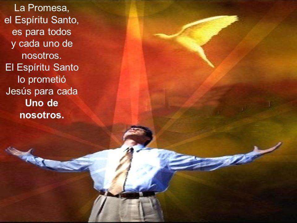 el Espíritu Santo, es para todos y cada uno de nosotros.