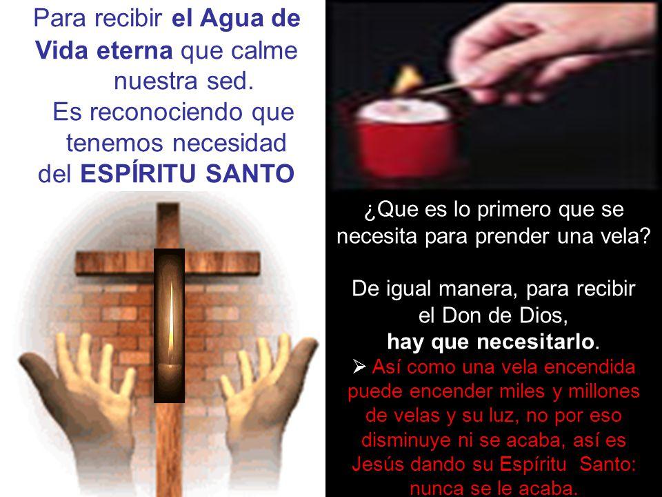 Para recibir el Agua de Vida eterna que calme nuestra sed.