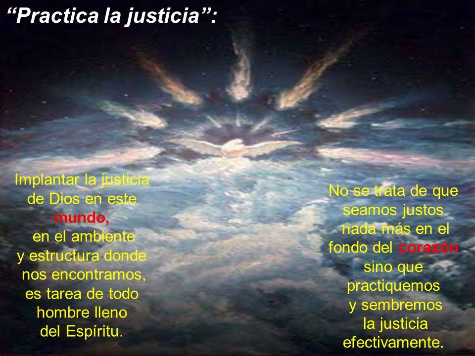 Practica la justicia :