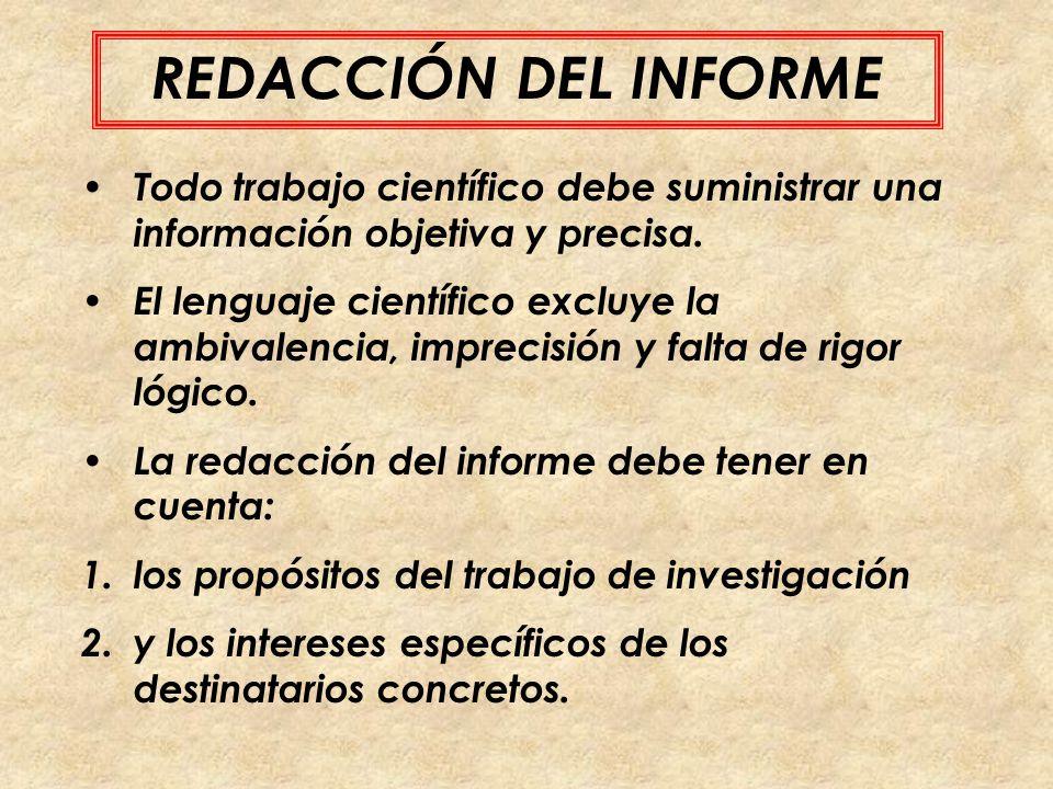REDACCIÓN DEL INFORME Todo trabajo científico debe suministrar una información objetiva y precisa.