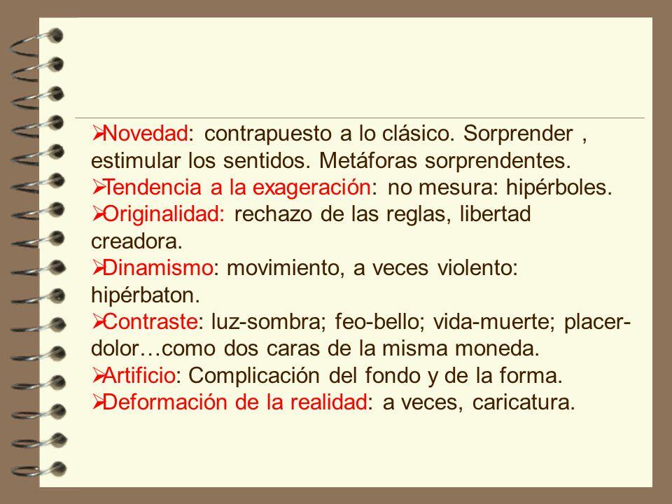 Novedad: contrapuesto a lo clásico. Sorprender , estimular los sentidos. Metáforas sorprendentes.