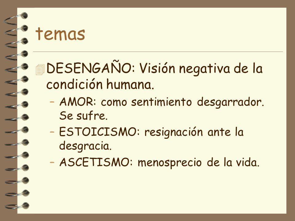 temas DESENGAÑO: Visión negativa de la condición humana.