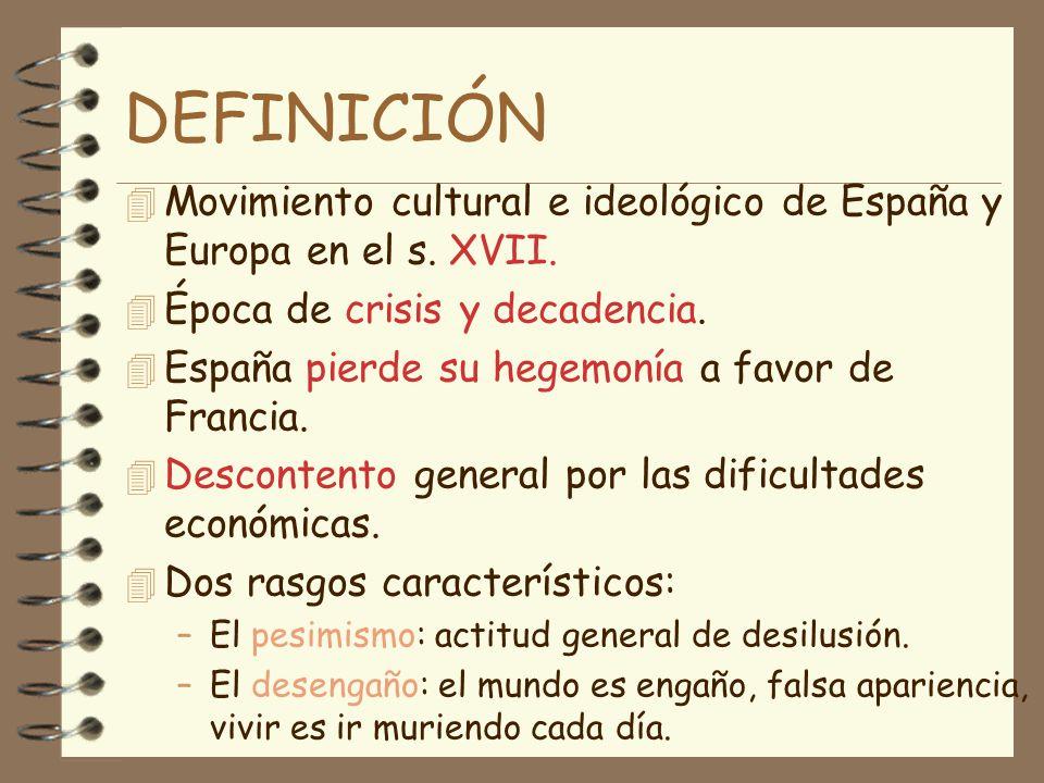 DEFINICIÓN Movimiento cultural e ideológico de España y Europa en el s. XVII. Época de crisis y decadencia.