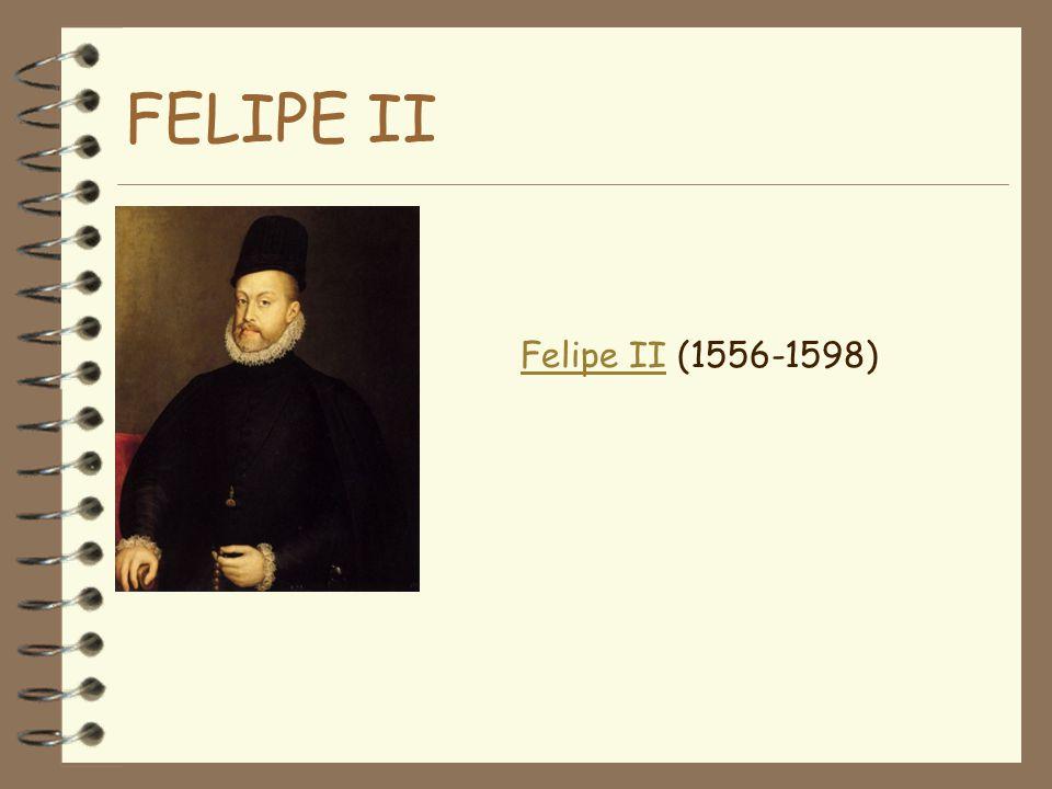 FELIPE II Felipe II (1556-1598)