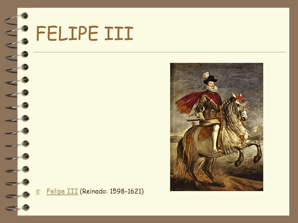 FELIPE III Felipe III (Reinado: 1598-1621)