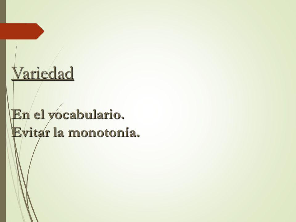 Variedad En el vocabulario. Evitar la monotonía.