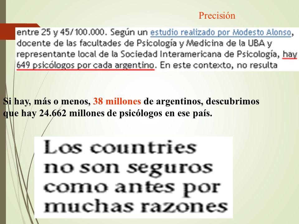Precisión Si hay, más o menos, 38 millones de argentinos, descubrimos que hay 24.662 millones de psicólogos en ese país.