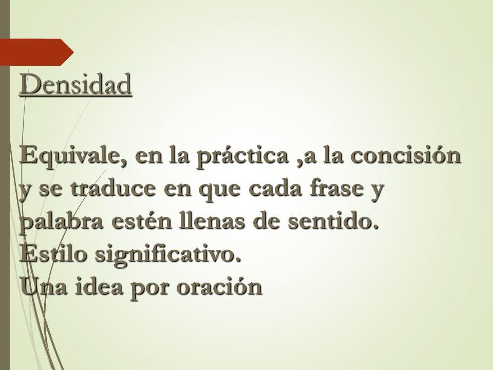 Densidad Equivale, en la práctica ,a la concisión y se traduce en que cada frase y palabra estén llenas de sentido.