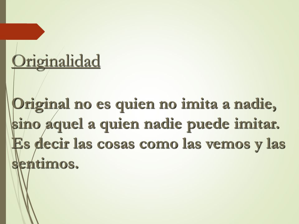 Originalidad Original no es quien no imita a nadie, sino aquel a quien nadie puede imitar.