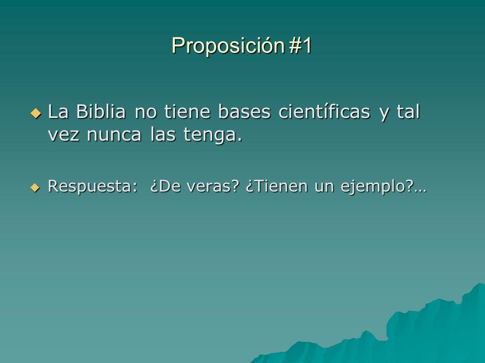 Proposición #1 La Biblia no tiene bases científicas y tal vez nunca las tenga.