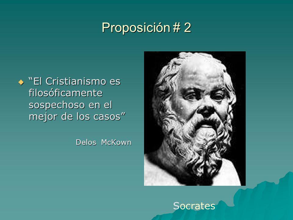 Proposición # 2 El Cristianismo es filosóficamente sospechoso en el mejor de los casos Delos McKown.