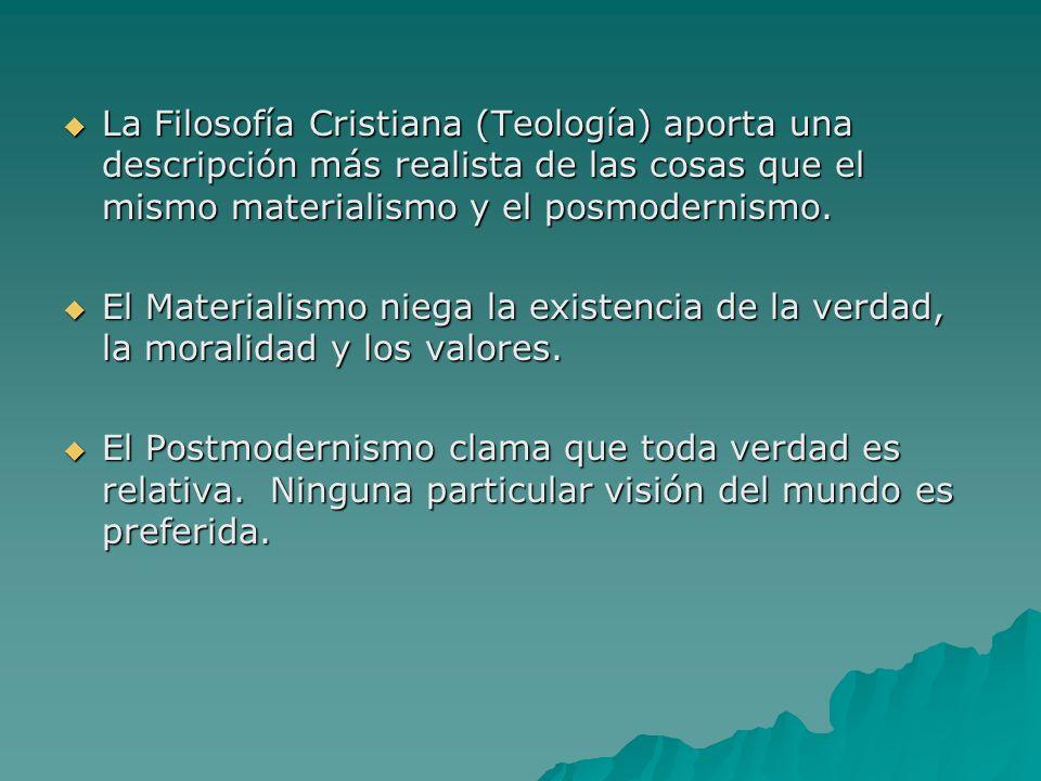 La Filosofía Cristiana (Teología) aporta una descripción más realista de las cosas que el mismo materialismo y el posmodernismo.