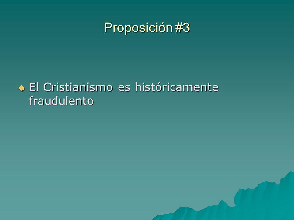 Proposición #3 El Cristianismo es históricamente fraudulento