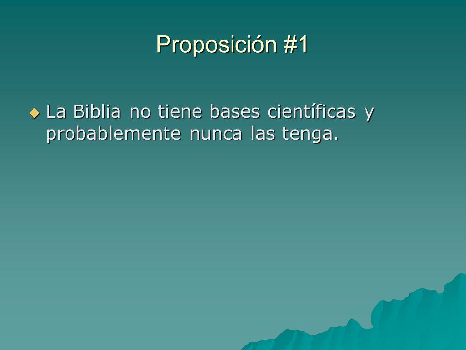 Proposición #1 La Biblia no tiene bases científicas y probablemente nunca las tenga.