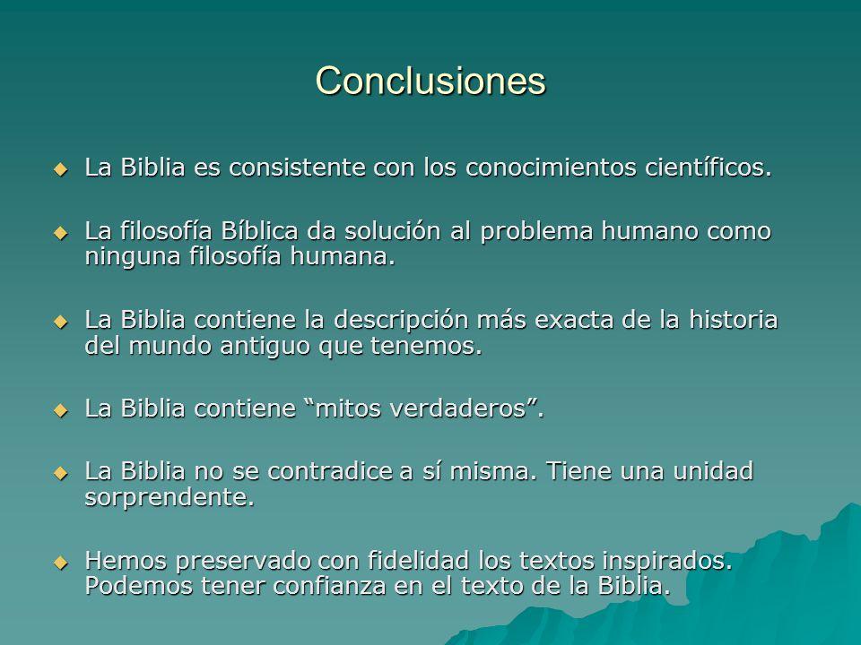 Conclusiones La Biblia es consistente con los conocimientos científicos.