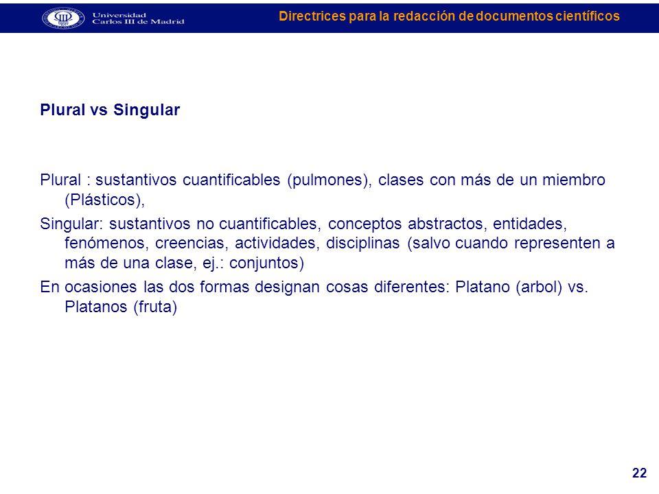 Plural vs Singular Plural : sustantivos cuantificables (pulmones), clases con más de un miembro (Plásticos),
