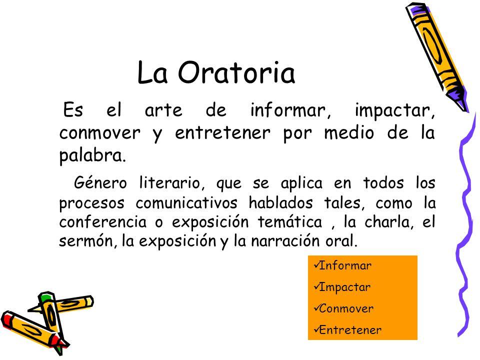La Oratoria Es el arte de informar, impactar, conmover y entretener por medio de la palabra.